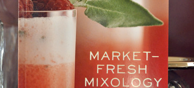 Market-Fresh Mixology: Cocktails for Every Occasion - Bridget Albert with Mary Barranco